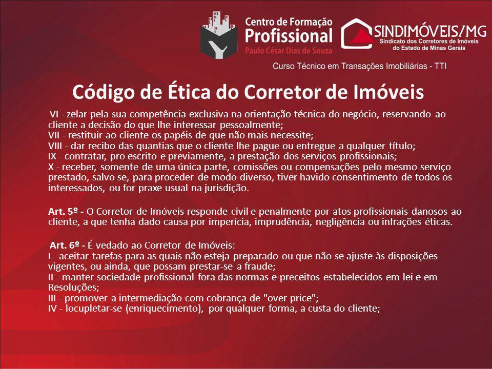 Código de Ética do Corretor de Imóveis VI - zelar pela sua competência exclusiva na orientação técnica do negócio, reservando ao cliente a decisão do