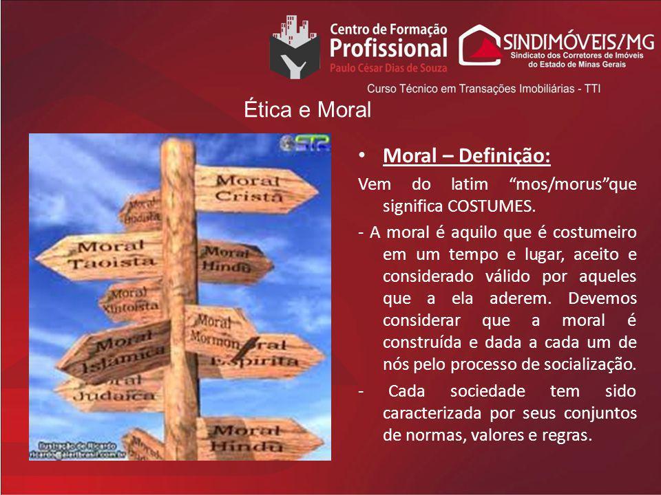 Moral – Definição: Vem do latim mos/morusque significa COSTUMES. - A moral é aquilo que é costumeiro em um tempo e lugar, aceito e considerado válido