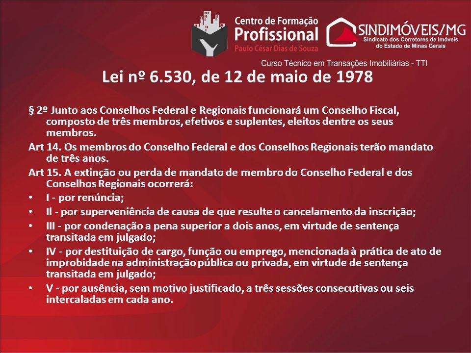 Lei nº 6.530, de 12 de maio de 1978 § 2º Junto aos Conselhos Federal e Regionais funcionará um Conselho Fiscal, composto de três membros, efetivos e s