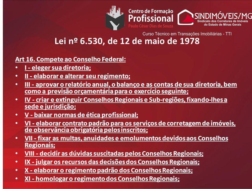 Lei nº 6.530, de 12 de maio de 1978 Art 16. Compete ao Conselho Federal: I - eleger sua diretoria; II - elaborar e alterar seu regimento; III - aprova