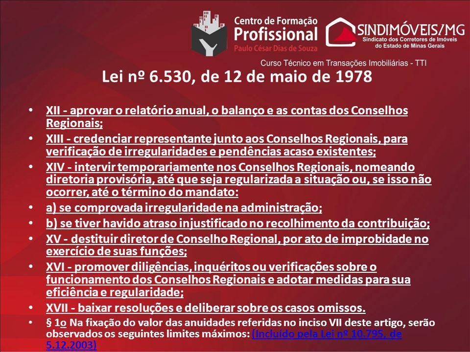 Lei nº 6.530, de 12 de maio de 1978 XII - aprovar o relatório anual, o balanço e as contas dos Conselhos Regionais; XIII - credenciar representante ju