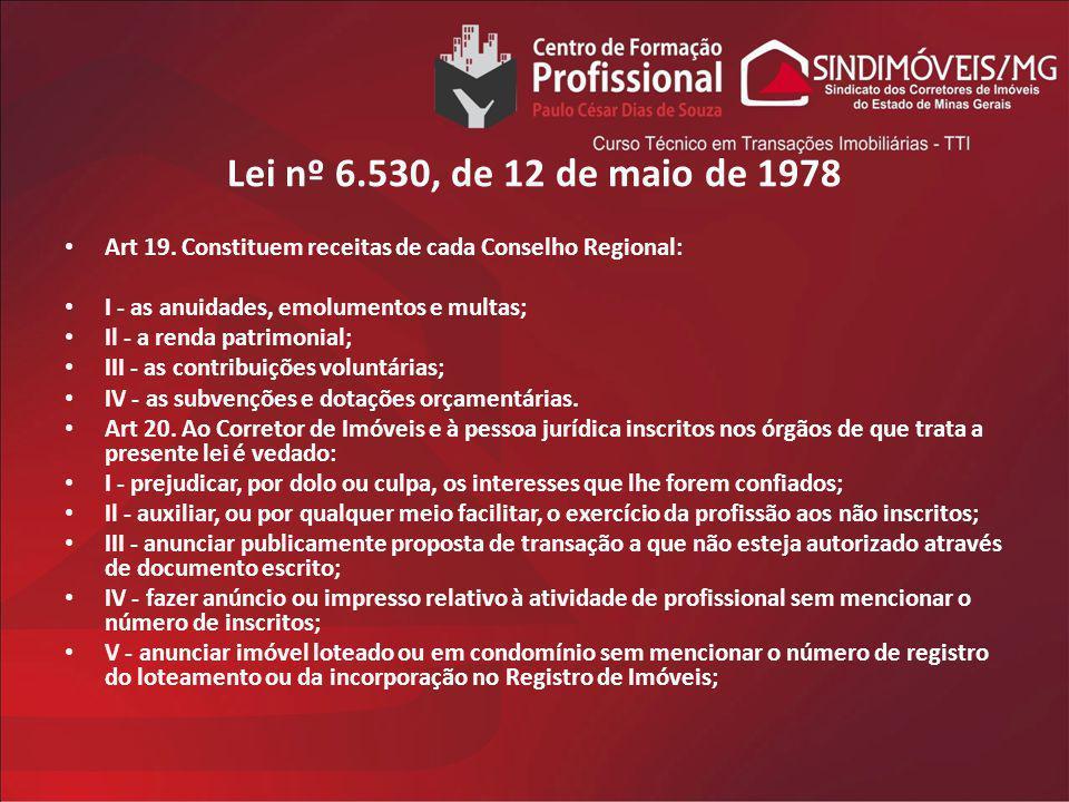 Lei nº 6.530, de 12 de maio de 1978 Art 19. Constituem receitas de cada Conselho Regional: I - as anuidades, emolumentos e multas; Il - a renda patrim