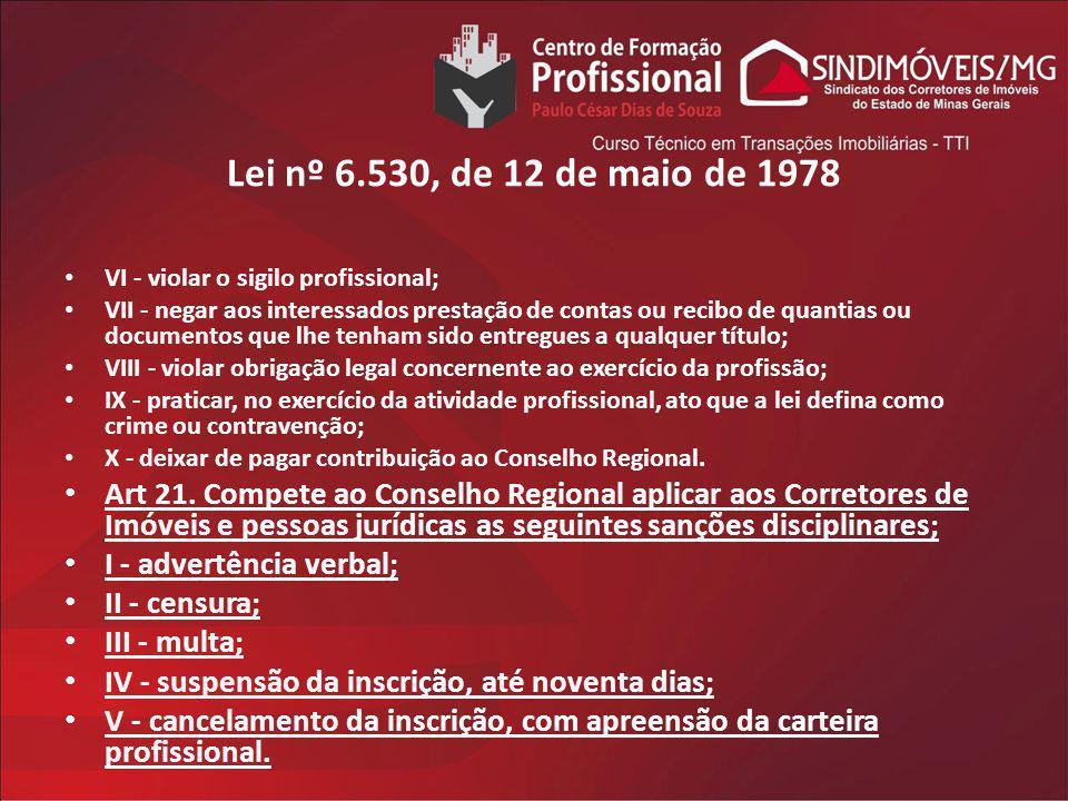 Lei nº 6.530, de 12 de maio de 1978 VI - violar o sigilo profissional; VII - negar aos interessados prestação de contas ou recibo de quantias ou docum