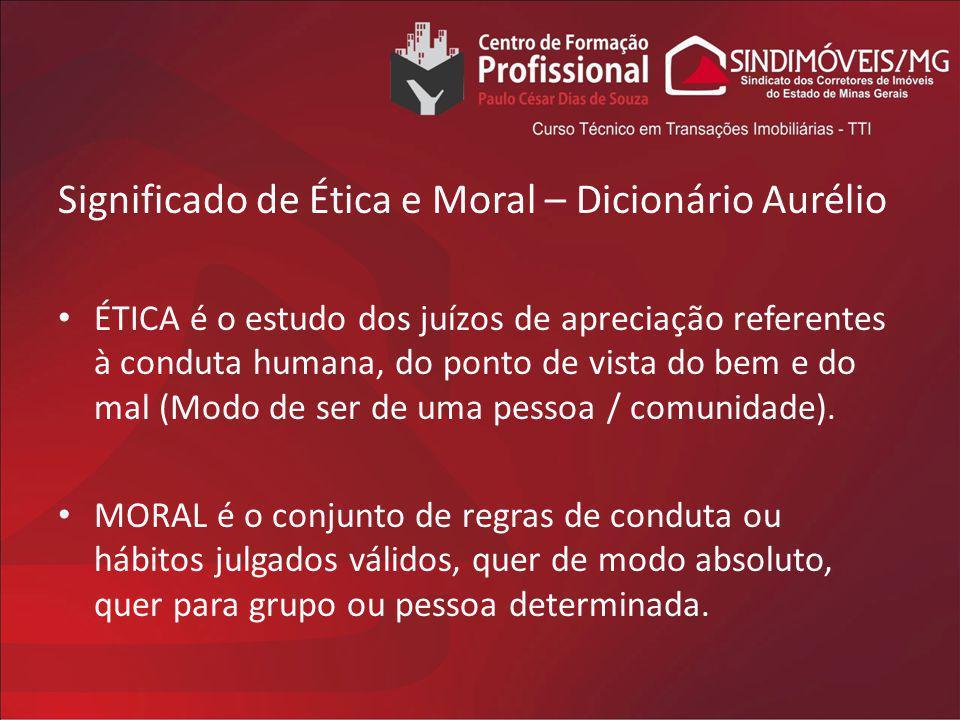 Significado de Ética e Moral – Dicionário Aurélio ÉTICA é o estudo dos juízos de apreciação referentes à conduta humana, do ponto de vista do bem e do