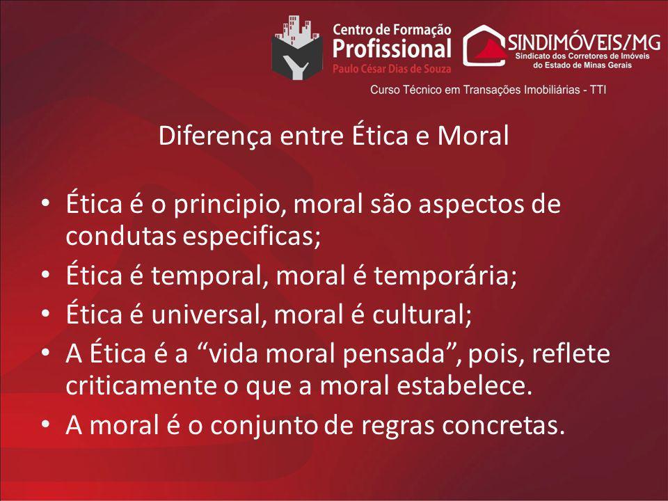 Diferença entre Ética e Moral Ética é o principio, moral são aspectos de condutas especificas; Ética é temporal, moral é temporária; Ética é universal