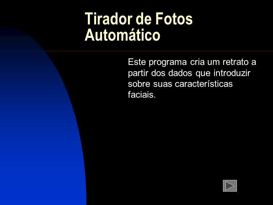 Tirador de Fotos Automático Este programa cria um retrato a partir dos dados que introduzir sobre suas características faciais.