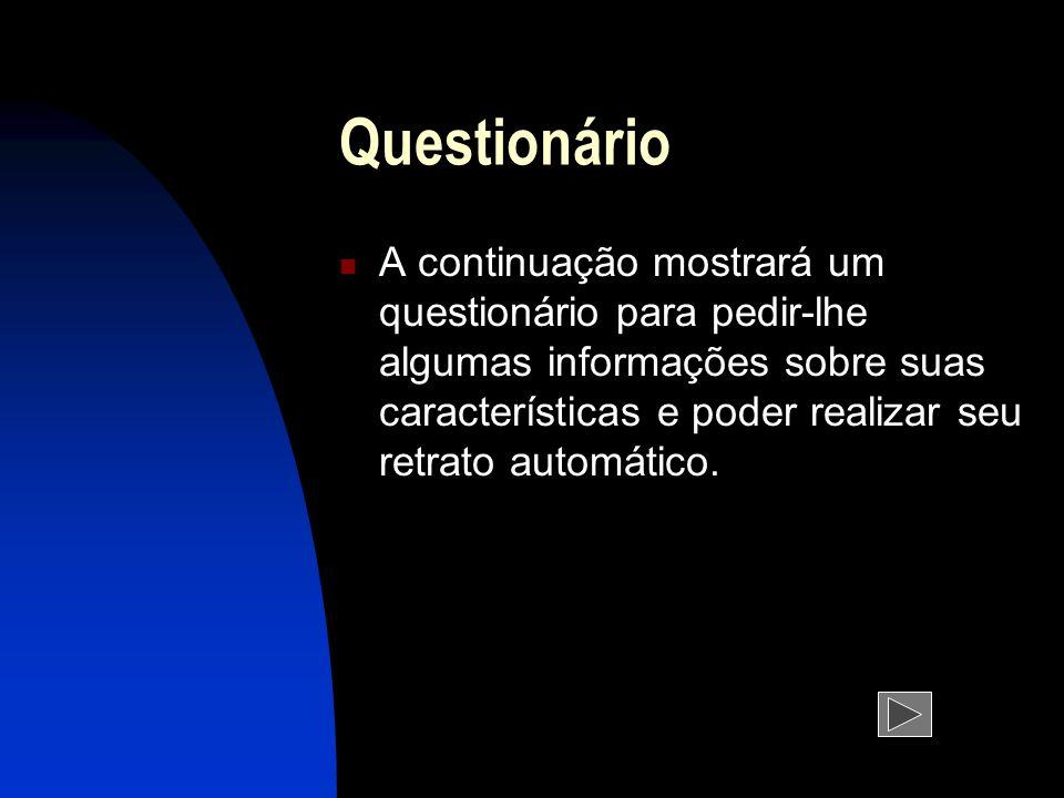 Questionário A continuação mostrará um questionário para pedir-lhe algumas informações sobre suas características e poder realizar seu retrato automático.