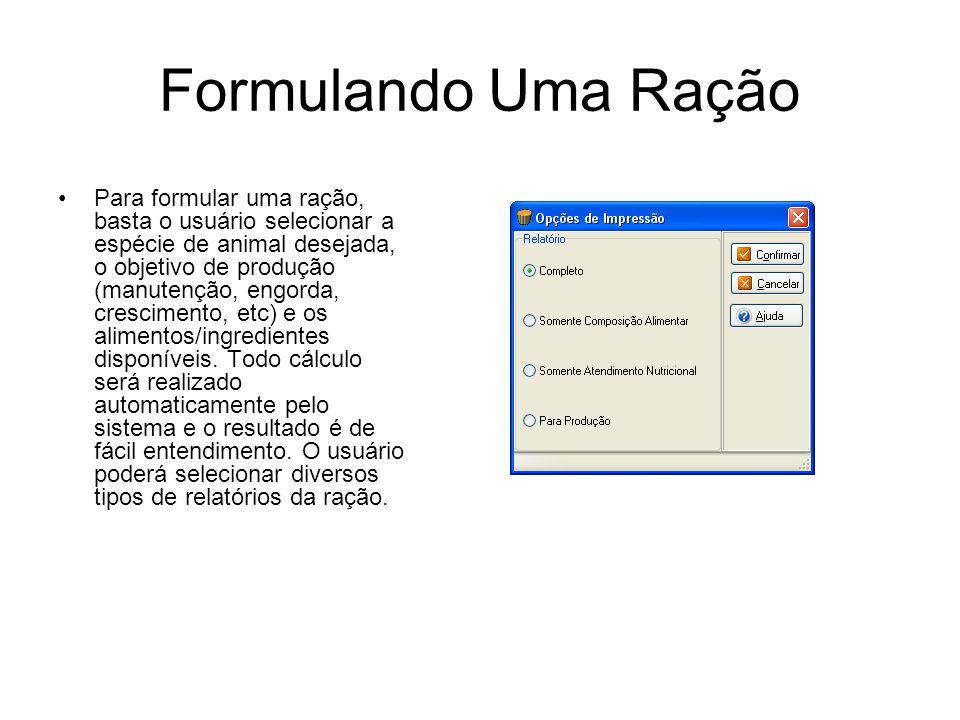 Formulando Uma Ração Para formular uma ração, basta o usuário selecionar a espécie de animal desejada, o objetivo de produção (manutenção, engorda, cr