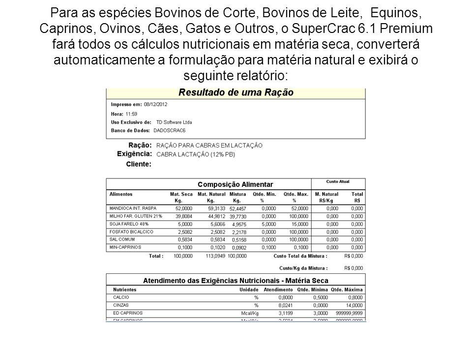Para as espécies Bovinos de Corte, Bovinos de Leite, Equinos, Caprinos, Ovinos, Cães, Gatos e Outros, o SuperCrac 6.1 Premium fará todos os cálculos n