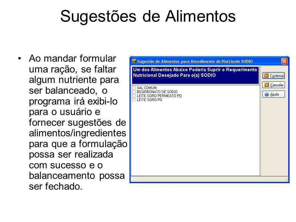 Sugestões de Alimentos Ao mandar formular uma ração, se faltar algum nutriente para ser balanceado, o programa irá exibi-lo para o usuário e fornecer