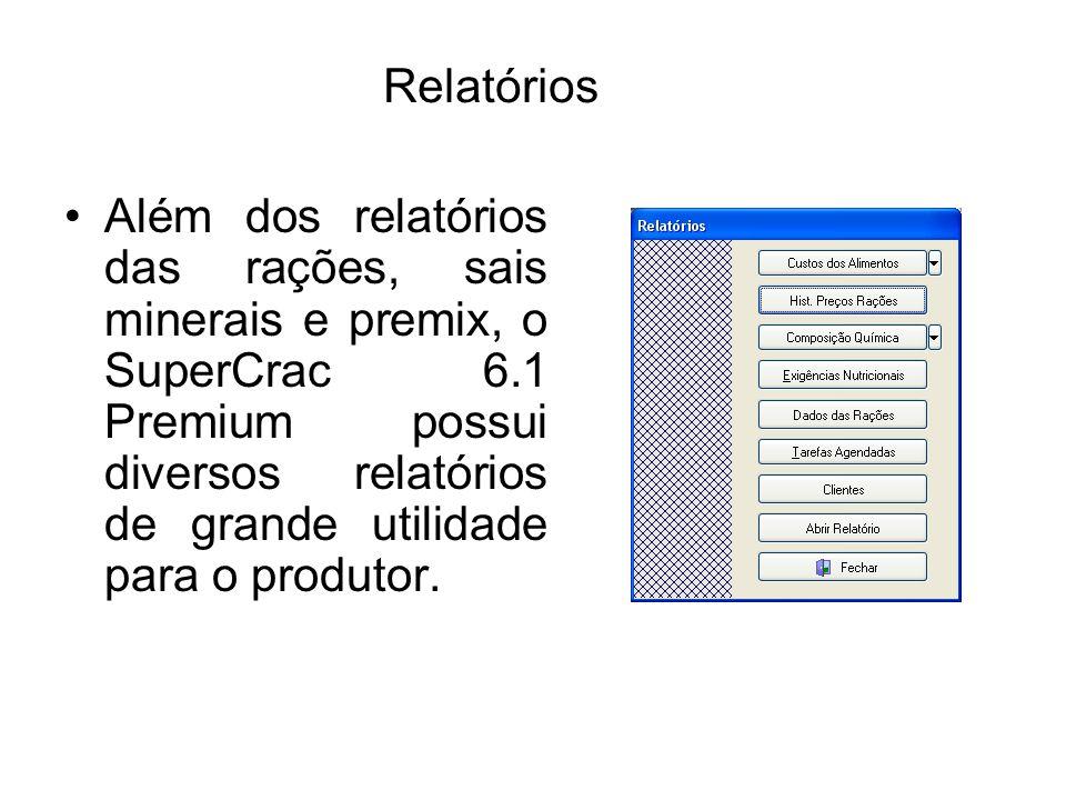 Relatórios Além dos relatórios das rações, sais minerais e premix, o SuperCrac 6.1 Premium possui diversos relatórios de grande utilidade para o produ