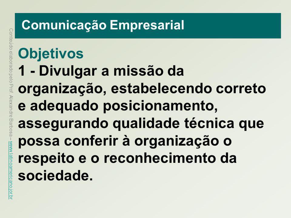 Conteúdo elaborado pelo Prof. Alexandre Barbosa – www.latinoamericano.jor.br www.latinoamericano.jor.br Comunicação Empresarial Objetivos 1 - Divulgar