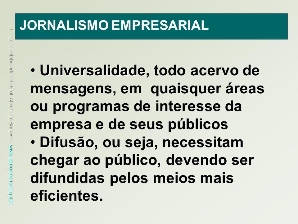Conteúdo elaborado pelo Prof. Alexandre Barbosa – www.latinoamericano.jor.br www.latinoamericano.jor.br JORNALISMO EMPRESARIAL Universalidade Universa