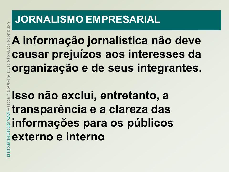 Conteúdo elaborado pelo Prof. Alexandre Barbosa – www.latinoamericano.jor.br www.latinoamericano.jor.br JORNALISMO EMPRESARIAL A informação jornalísti