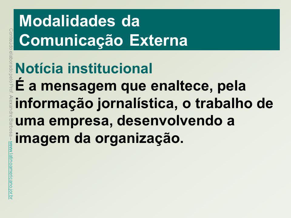 Conteúdo elaborado pelo Prof. Alexandre Barbosa – www.latinoamericano.jor.br www.latinoamericano.jor.br Modalidades da Comunicação Externa Notícia ins