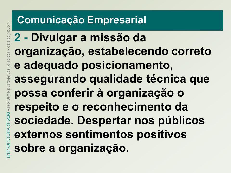Conteúdo elaborado pelo Prof. Alexandre Barbosa – www.latinoamericano.jor.br www.latinoamericano.jor.br Comunicação Empresarial 2 - Divulgar a missão