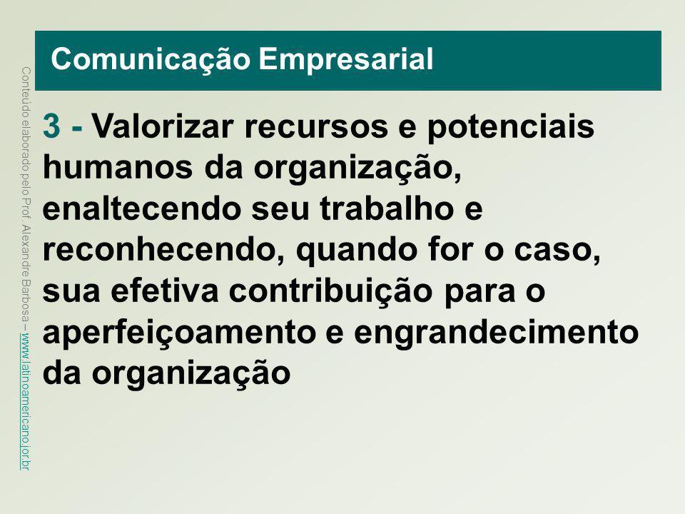 Conteúdo elaborado pelo Prof. Alexandre Barbosa – www.latinoamericano.jor.br www.latinoamericano.jor.br Comunicação Empresarial 3 - Valorizar recursos
