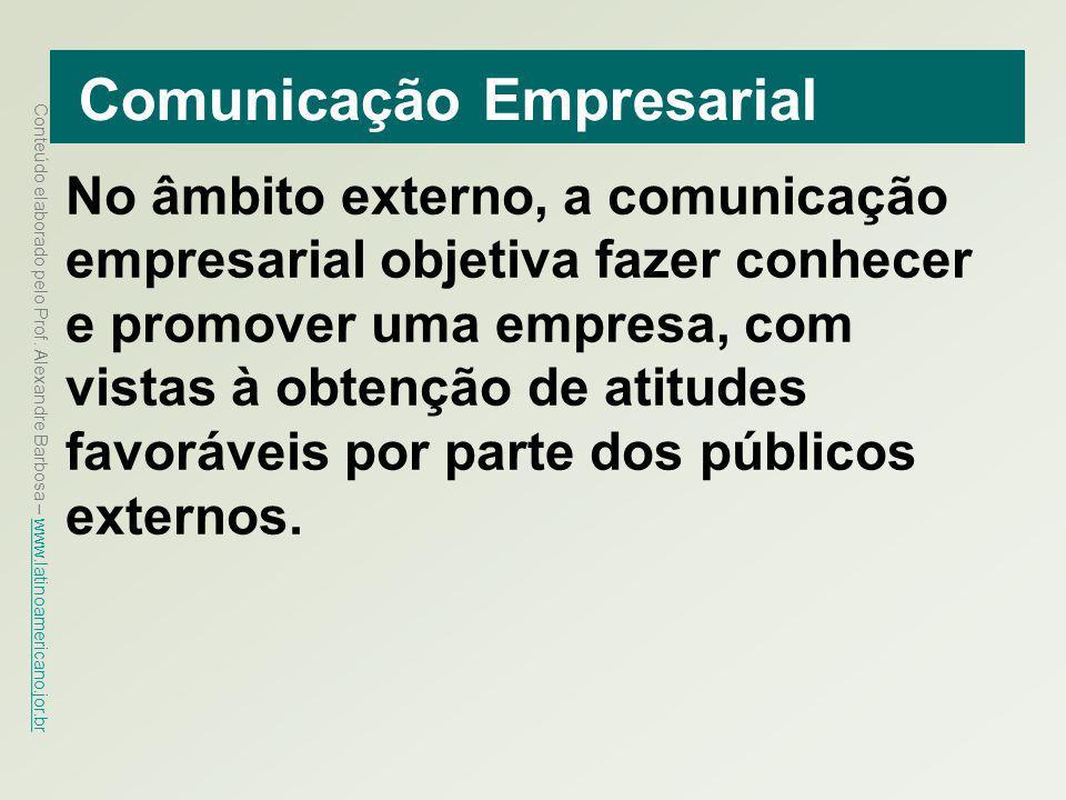 Conteúdo elaborado pelo Prof. Alexandre Barbosa – www.latinoamericano.jor.br www.latinoamericano.jor.br Comunicação Empresarial No âmbito externo, a c