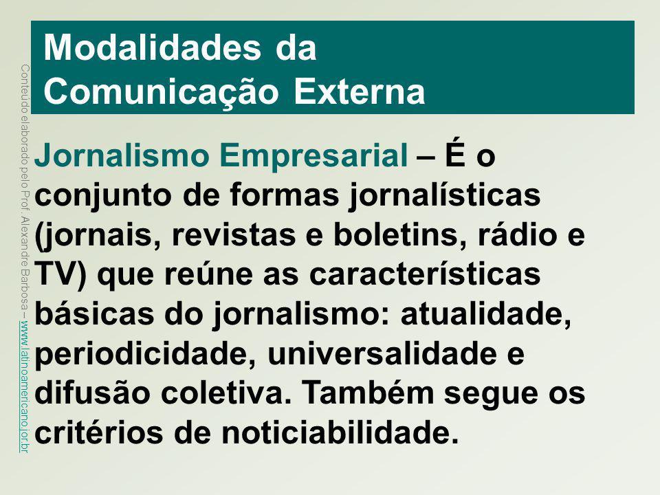 Conteúdo elaborado pelo Prof. Alexandre Barbosa – www.latinoamericano.jor.br www.latinoamericano.jor.br Modalidades da Comunicação Externa Jornalismo