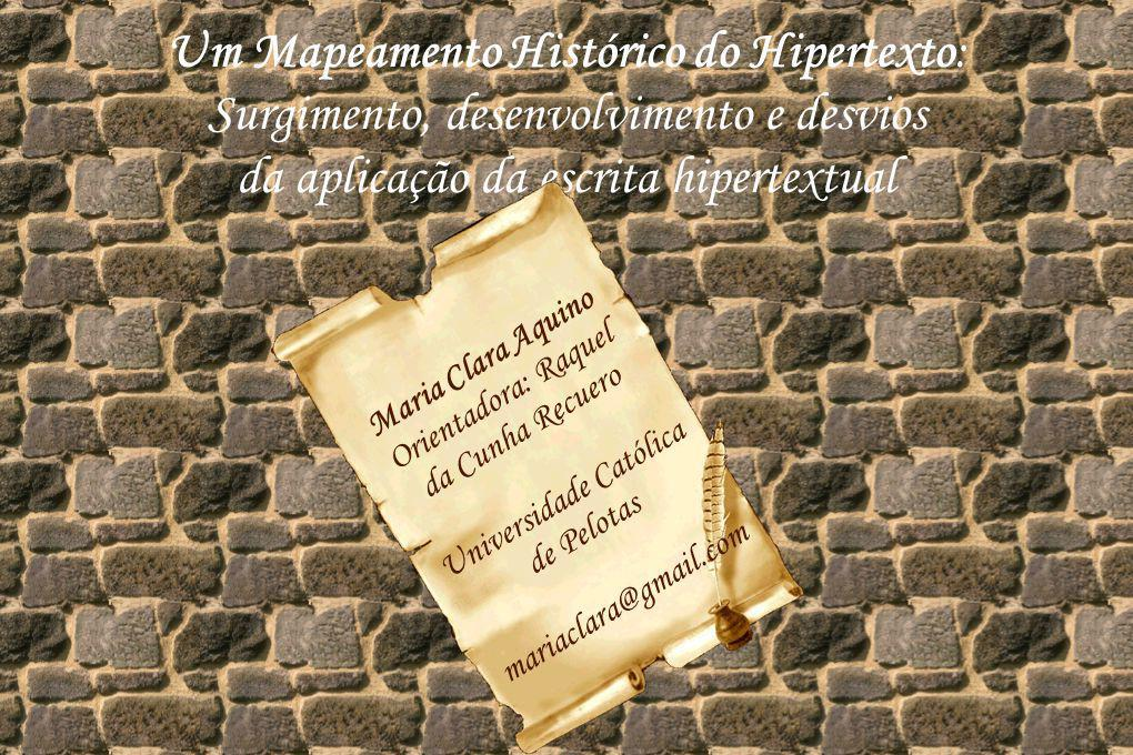 Um Mapeamento Histórico do Hipertexto: Surgimento, desenvolvimento e desvios da aplicação da escrita hipertextual Maria Clara Aquino Orientadora: Raqu