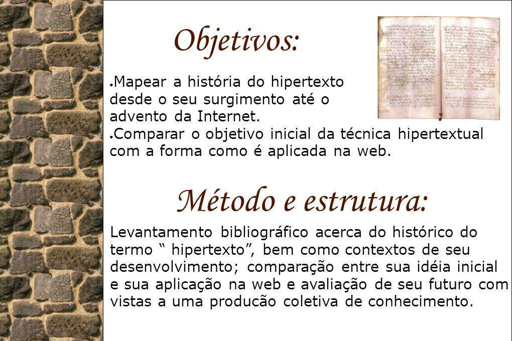 Objetivos: Mapear a história do hipertexto desde o seu surgimento até o advento da Internet. Comparar o objetivo inicial da técnica hipertextual com a