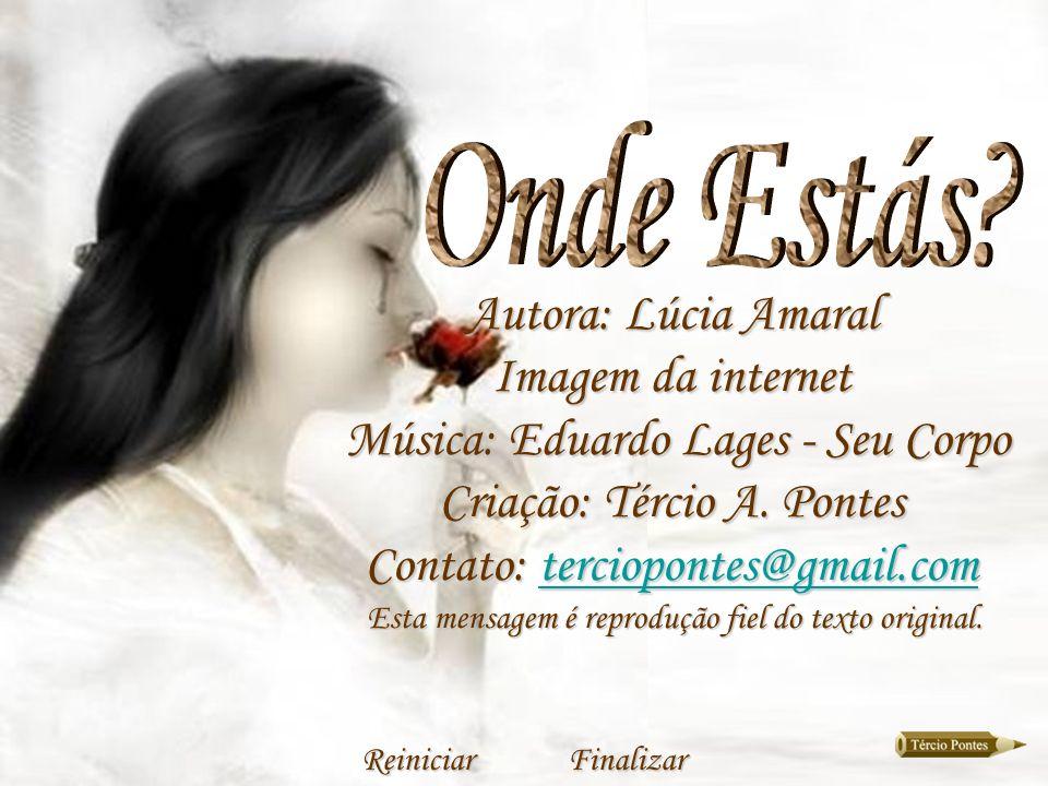 Autora: Lúcia Amaral Imagem da internet Música: Eduardo Lages - Seu Corpo Criação: Tércio A.