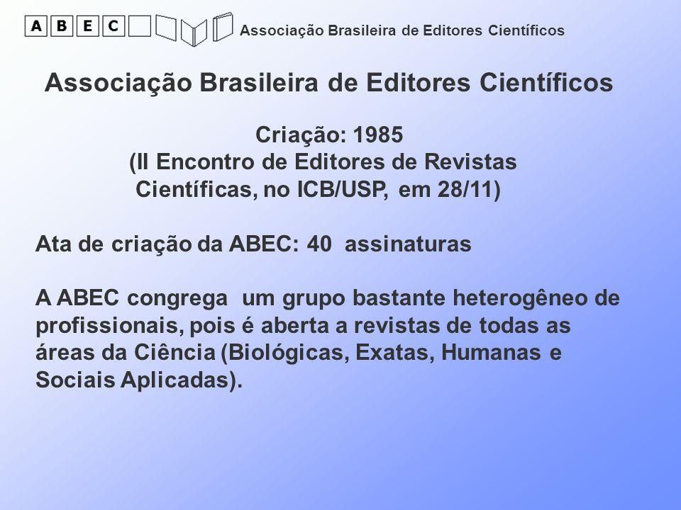 Associação Brasileira de Editores Científicos Criação: 1985 (II Encontro de Editores de Revistas Científicas, no ICB/USP, em 28/11) Ata de criação da