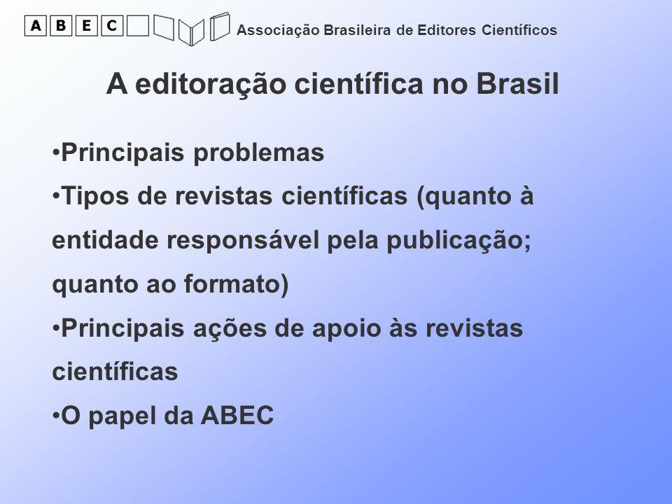 Associação Brasileira de Editores Científicos A editoração científica no Brasil Principais problemas Tipos de revistas científicas (quanto à entidade