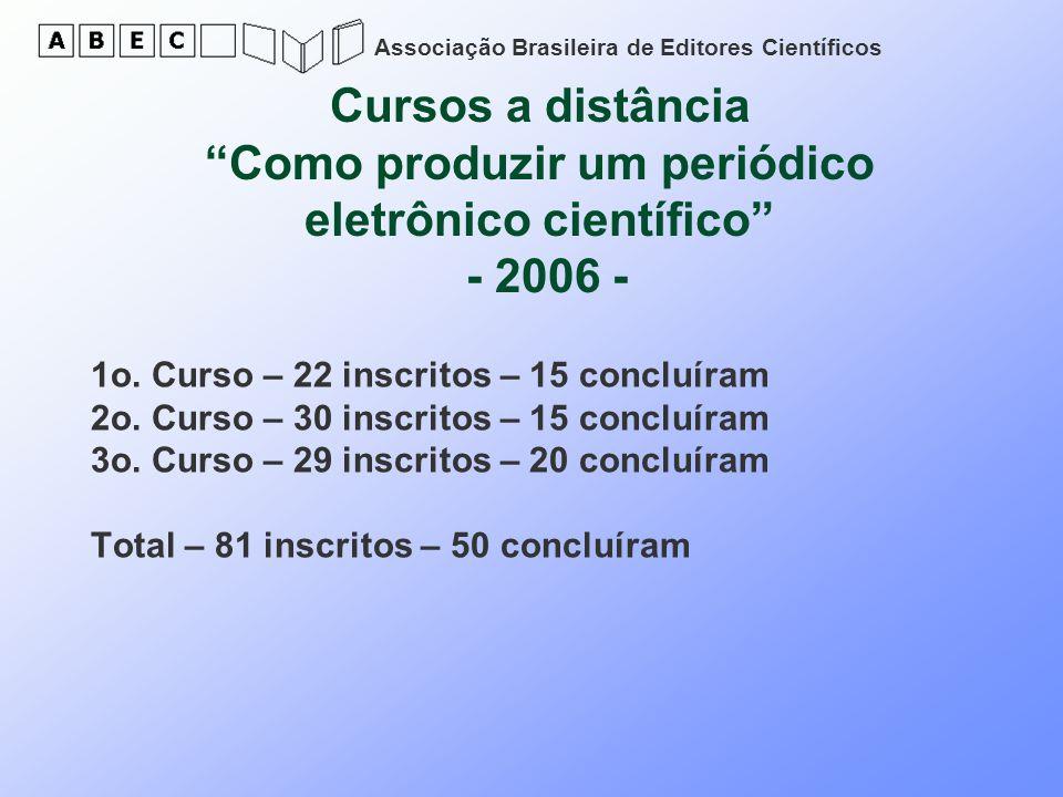 Associação Brasileira de Editores Científicos Cursos a distância Como produzir um periódico eletrônico científico - 2006 - 1o. Curso – 22 inscritos –