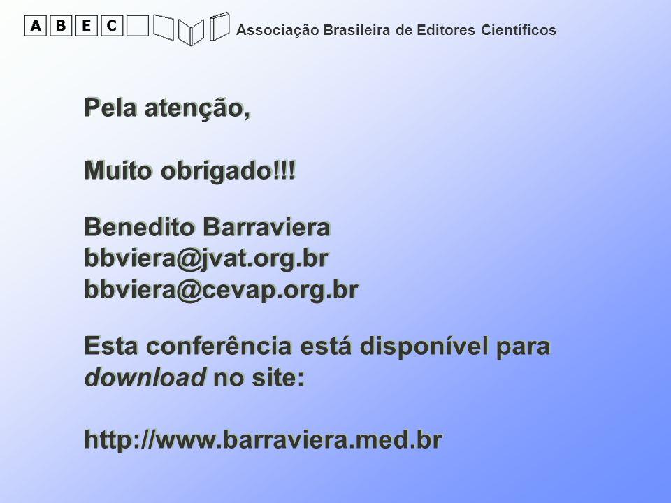 Associação Brasileira de Editores Científicos Pela atenção, Muito obrigado!!! Benedito Barraviera bbviera@jvat.org.br bbviera@cevap.org.br Esta confer
