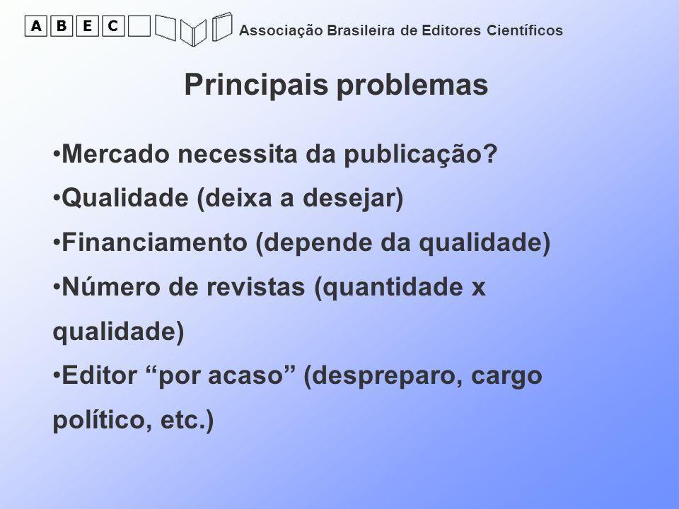 Associação Brasileira de Editores Científicos Principais problemas Mercado necessita da publicação? Qualidade (deixa a desejar) Financiamento (depende
