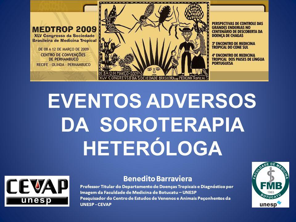 EVENTOS ADVERSOS DA SOROTERAPIA HETERÓLOGA Benedito Barraviera Professor Titular do Departamento de Doenças Tropicais e Diagnóstico por Imagem da Facu