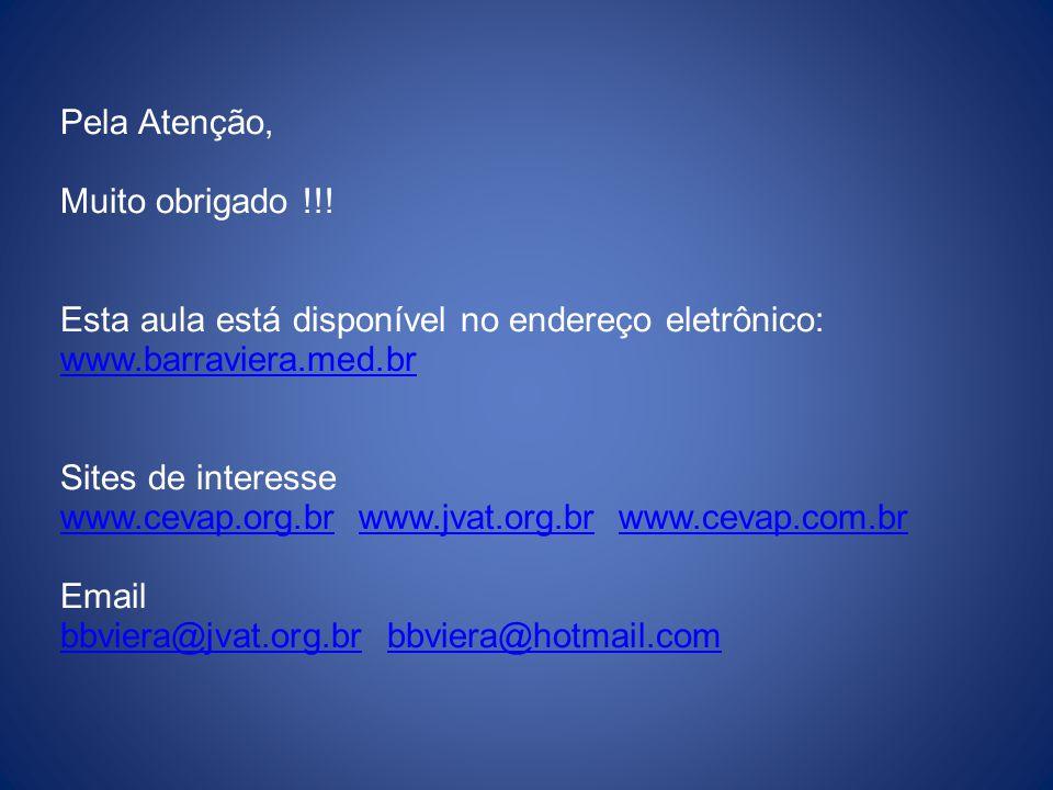 Pela Atenção, Muito obrigado !!! Esta aula está disponível no endereço eletrônico: www.barraviera.med.br Sites de interesse www.cevap.org.br www.jvat.