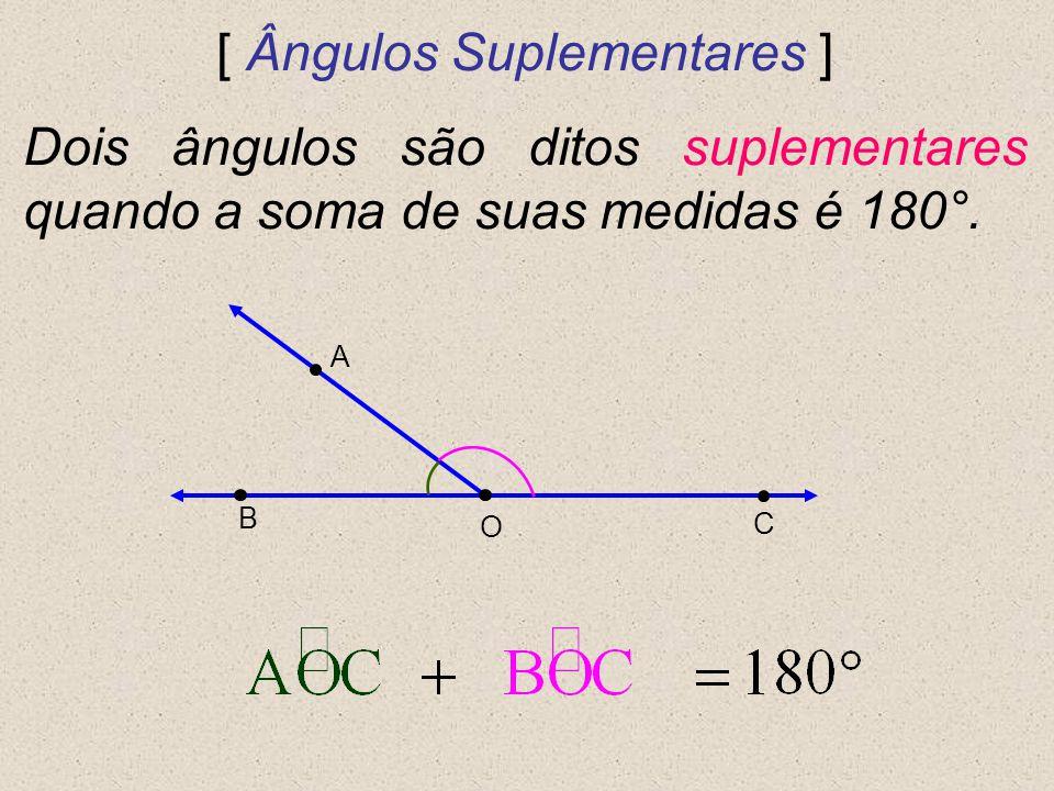 [ Ângulos Suplementares ] Dois ângulos são ditos suplementares quando a soma de suas medidas é 180°. A C B O