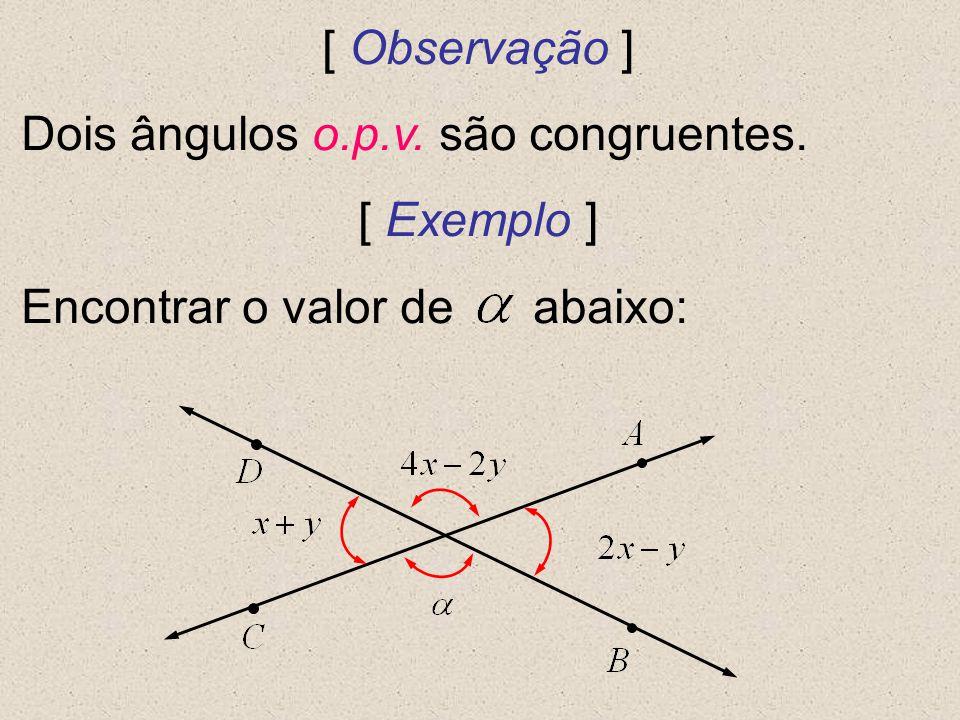 [ Observação ] Dois ângulos o.p.v. são congruentes. [ Exemplo ] Encontrar o valor de abaixo: