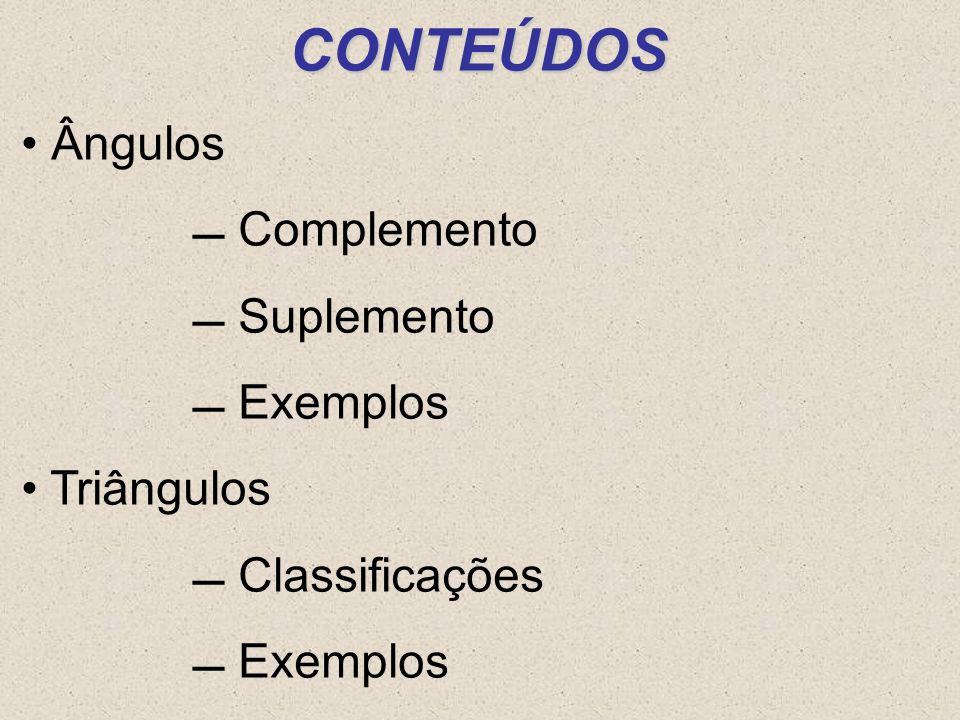 CONTEÚDOS Ângulos Complemento Suplemento Exemplos Triângulos Classificações Exemplos