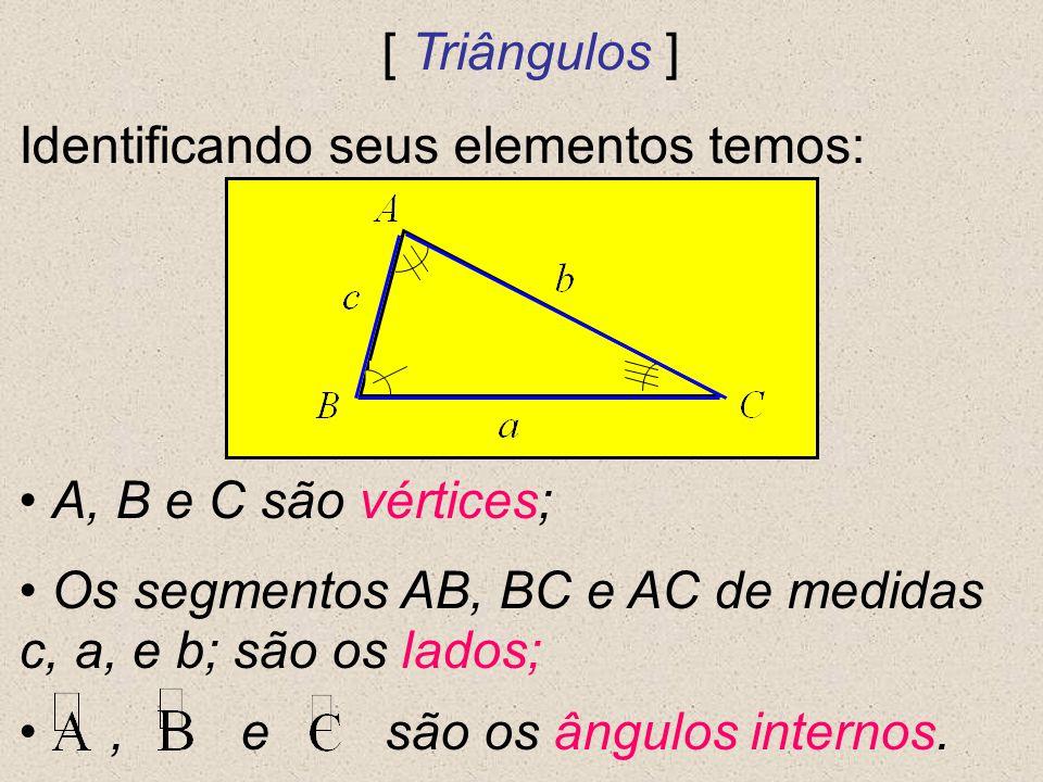 [ Triângulos ] Identificando seus elementos temos: A, B e C são vértices; Os segmentos AB, BC e AC de medidas c, a, e b; são os lados;, e são os ângul