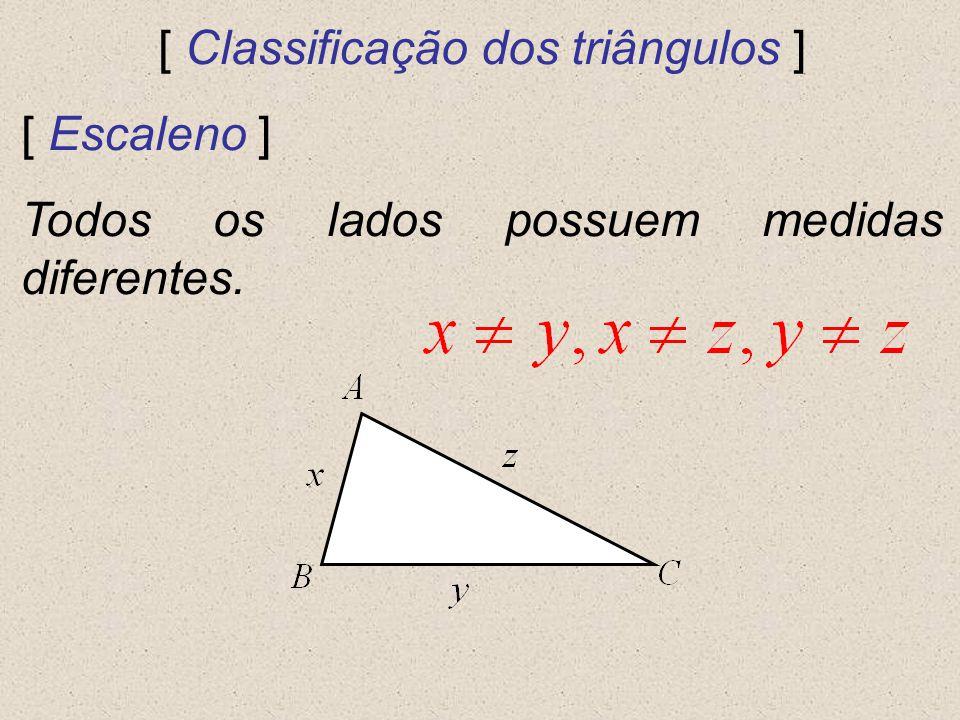 [ Classificação dos triângulos ] [ Escaleno ] Todos os lados possuem medidas diferentes.