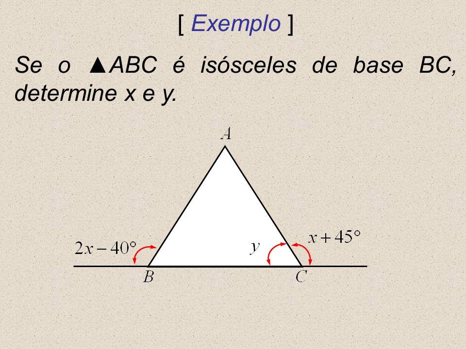 [ Exemplo ] Se o ABC é isósceles de base BC, determine x e y.