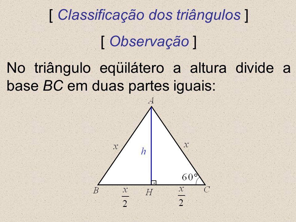 [ Classificação dos triângulos ] [ Observação ] No triângulo eqüilátero a altura divide a base BC em duas partes iguais: