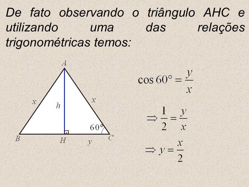 De fato observando o triângulo AHC e utilizando uma das relações trigonométricas temos: