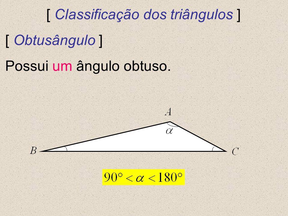 [ Classificação dos triângulos ] [ Obtusângulo ] Possui um ângulo obtuso.