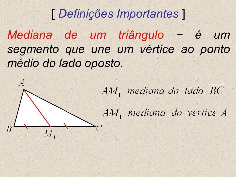 [ Definições Importantes ] Mediana de um triângulo é um segmento que une um vértice ao ponto médio do lado oposto.