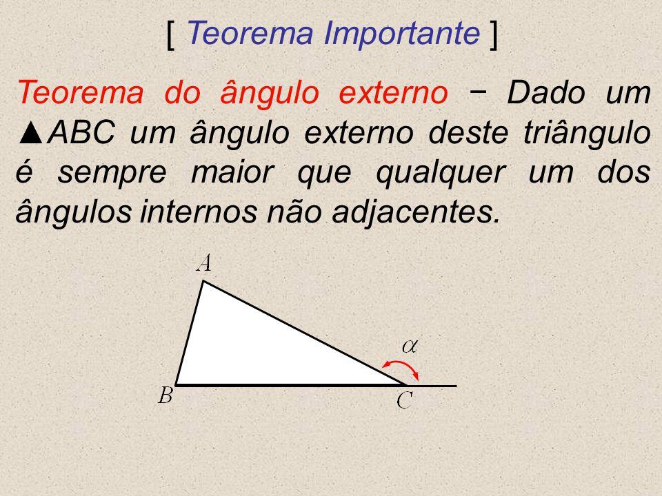 [ Teorema Importante ] Teorema do ângulo externo Dado um ABC um ângulo externo deste triângulo é sempre maior que qualquer um dos ângulos internos não