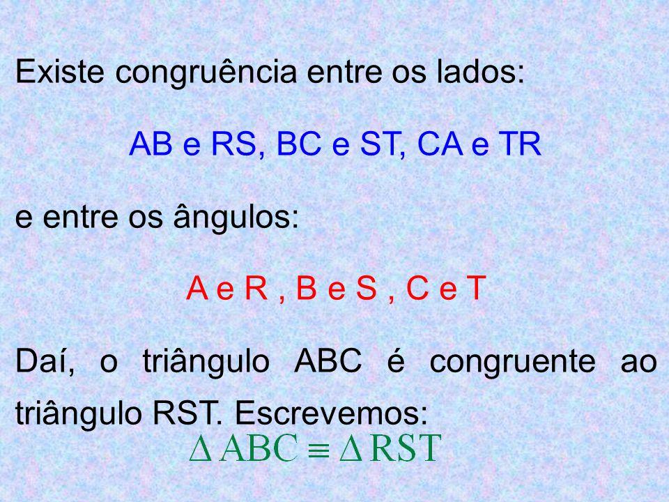 Existe congruência entre os lados: AB e RS, BC e ST, CA e TR e entre os ângulos: A e R, B e S, C e T Daí, o triângulo ABC é congruente ao triângulo RS