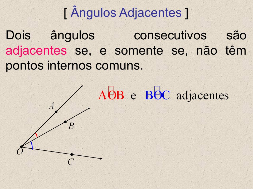 [ Ângulos Complementares] Dois ângulos são ditos complementares quando a soma de suas medidas é 90°.