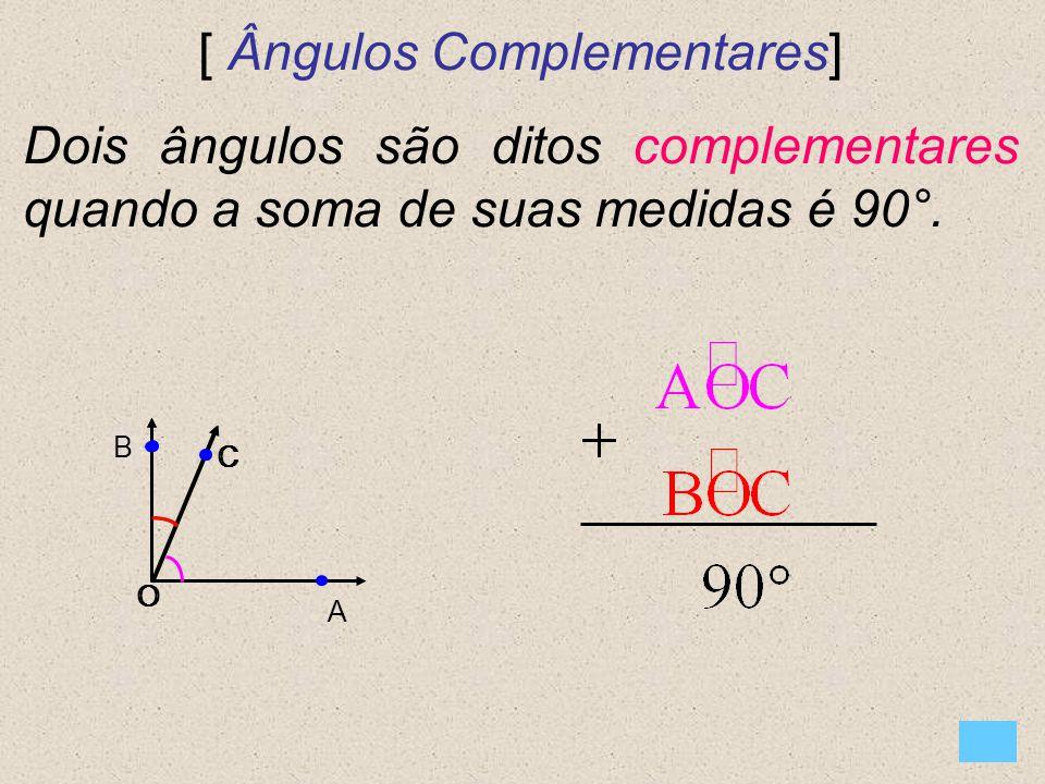 [ Ângulos Complementares] Dois ângulos são ditos complementares quando a soma de suas medidas é 90°. O B A C O C
