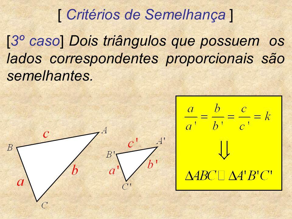 [ Critérios de Semelhança ] [3º caso] Dois triângulos que possuem os lados correspondentes proporcionais são semelhantes.