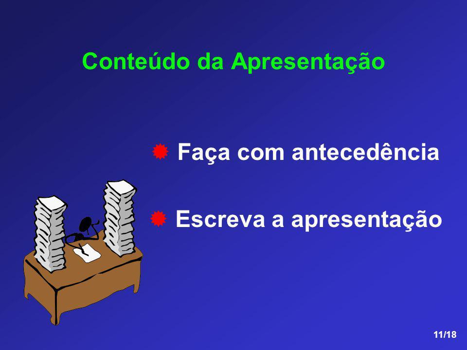 11/18 Conteúdo da Apresentação Faça com antecedência Escreva a apresentação