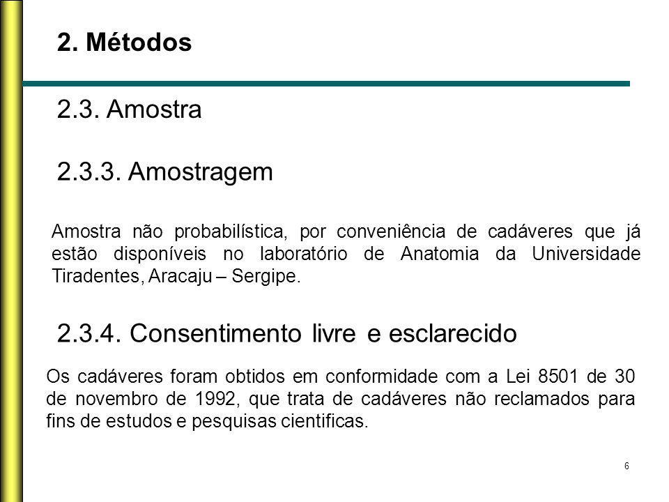 6 2. Métodos 2.3. Amostra Amostra não probabilística, por conveniência de cadáveres que já estão disponíveis no laboratório de Anatomia da Universidad